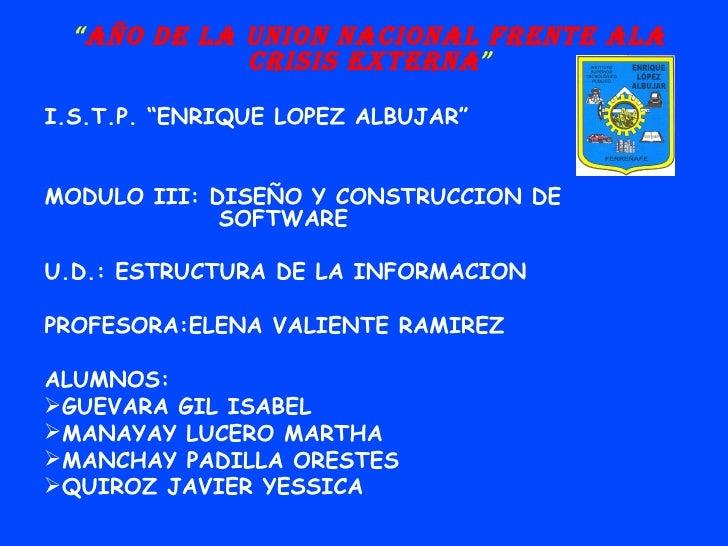 """<ul><li>"""" AÑO DE LA UNION NACIONAL FRENTE ALA CRISIS EXTERNA """" </li></ul><ul><li>I.S.T.P. """"ENRIQUE LOPEZ ALBUJAR"""" </li></u..."""
