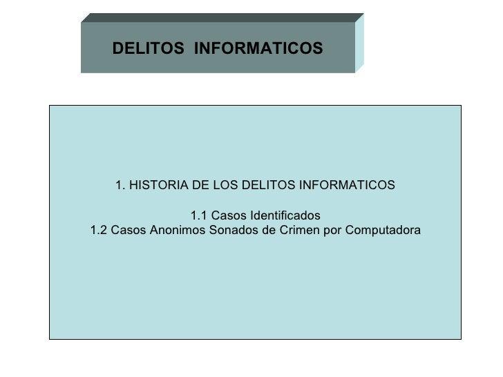 DELITOS  INFORMATICOS 1. HISTORIA DE LOS DELITOS INFORMATICOS 1.1 Casos Identificados 1.2 Casos Anonimos Sonados de Crimen...