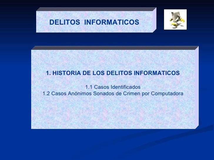 DELITOS  INFORMATICOS 1. HISTORIA DE LOS DELITOS INFORMATICOS 1.1 Casos Identificados 1.2 Casos Anónimos Sonados de Crimen...