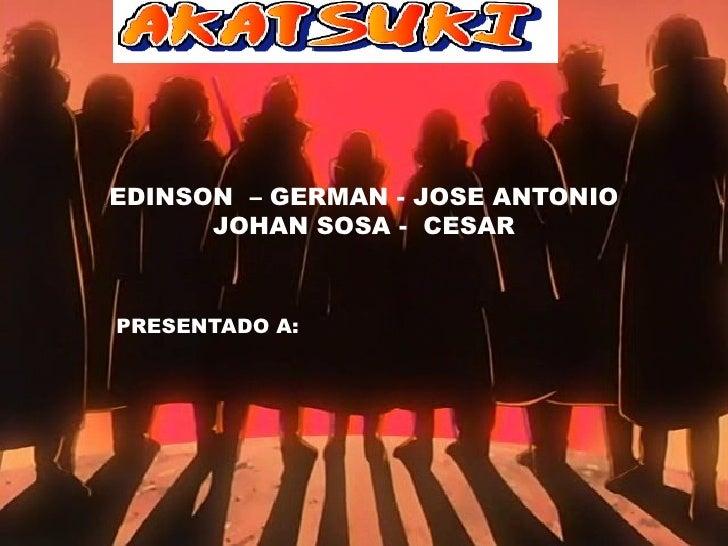 EDINSON  – GERMAN - JOSE ANTONIO JOHAN SOSA -  CESAR PRESENTADO A: