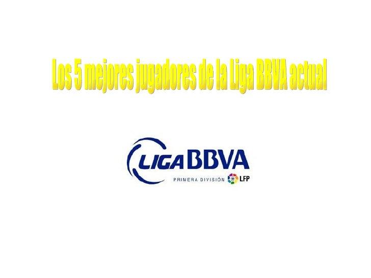 Los 5 mejores jugadores de la Liga BBVA actual