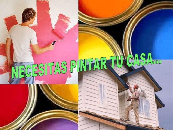 NECESITAS PINTAR TU CASA…