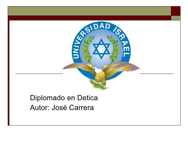 Diplomado en Detica Autor: José Carrera