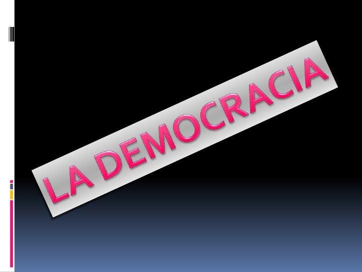 LA DEMOCRACIA <br />