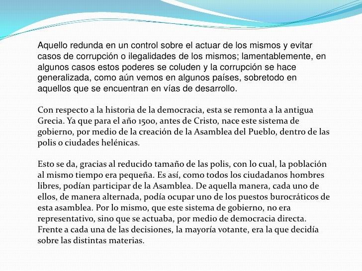Aquello redunda en un control sobre el actuar de los mismos y evitar casos de corrupción o ilegalidades de los mismos; lam...