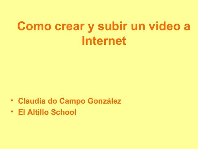 Como crear y subir un video a Internet • Claudia do Campo González • El Altillo School