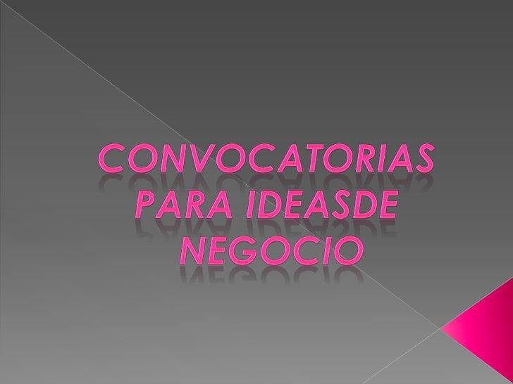 convocatorias <br />PARA IDEASDE <br />NEGOCIO<br />