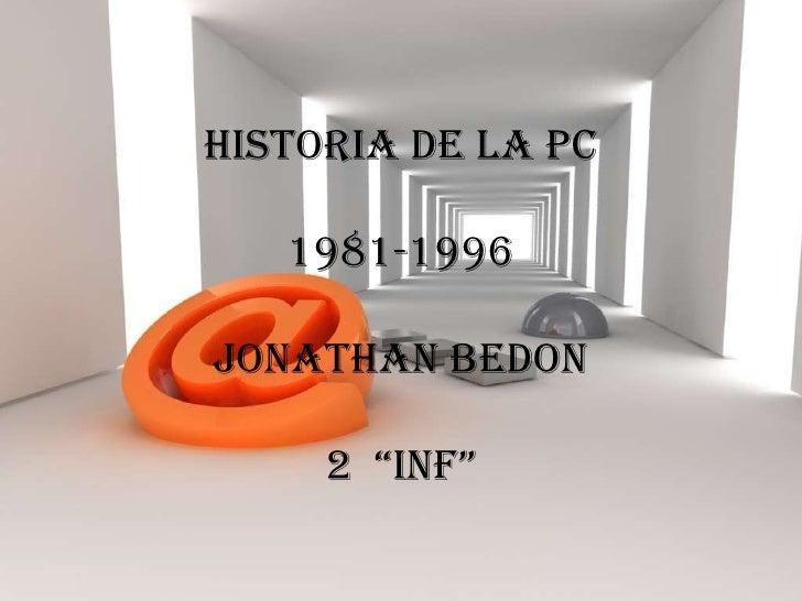 "HISTORIA DE LA PC1981-1996JONATHAN BEDON 2  ""INF""<br />"