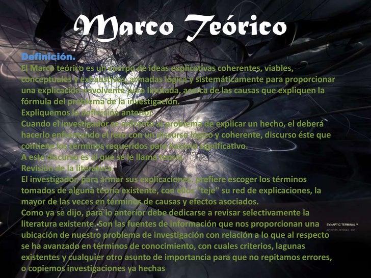 Marco Teórico<br />Definición. El Marco teórico es un cuerpo de ideas explicativas coherentes, viables, conceptuales y exh...