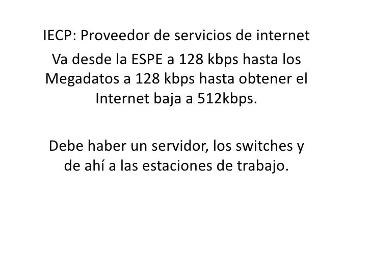 IECP: Proveedor de servicios de internet<br />Va desde la ESPE a 128 kbps hasta los Megadatosa 128 kbps hasta obtener el I...
