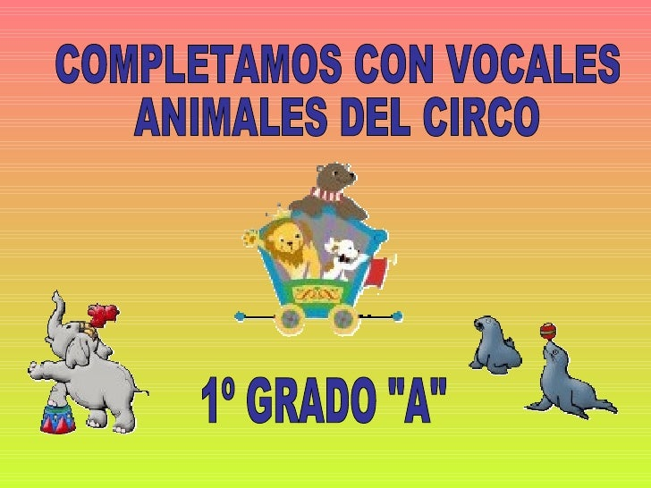 """COMPLETAMOS CON VOCALES  ANIMALES DEL CIRCO 1º GRADO """"A"""""""
