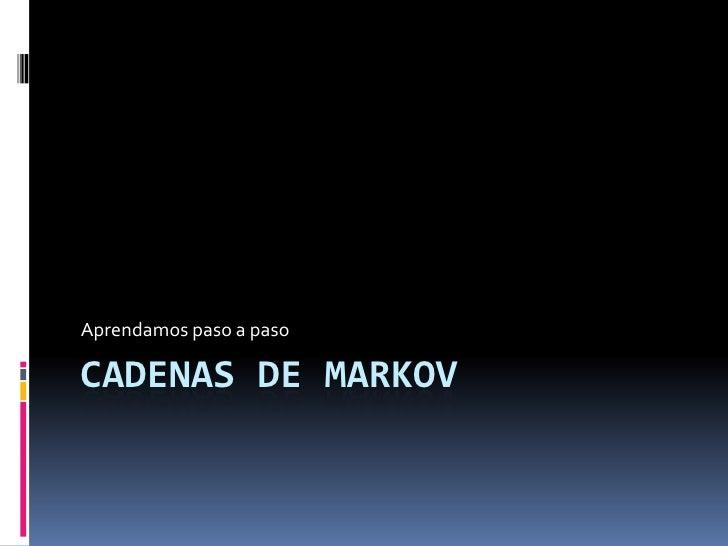 CADENAS DE MARKOV<br />Aprendamos paso a paso<br />