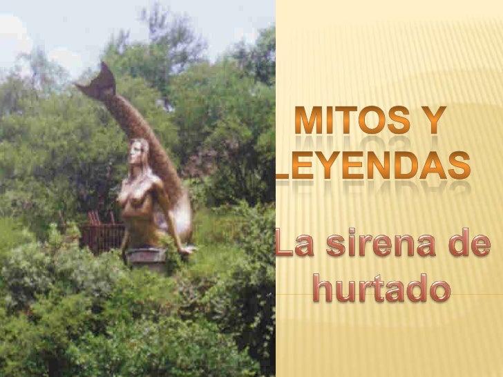 Mitos y leyendas<br />La sirena de hurtado<br />