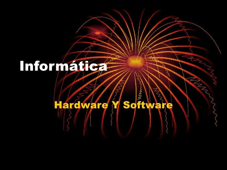 Informática Hardware Y Software