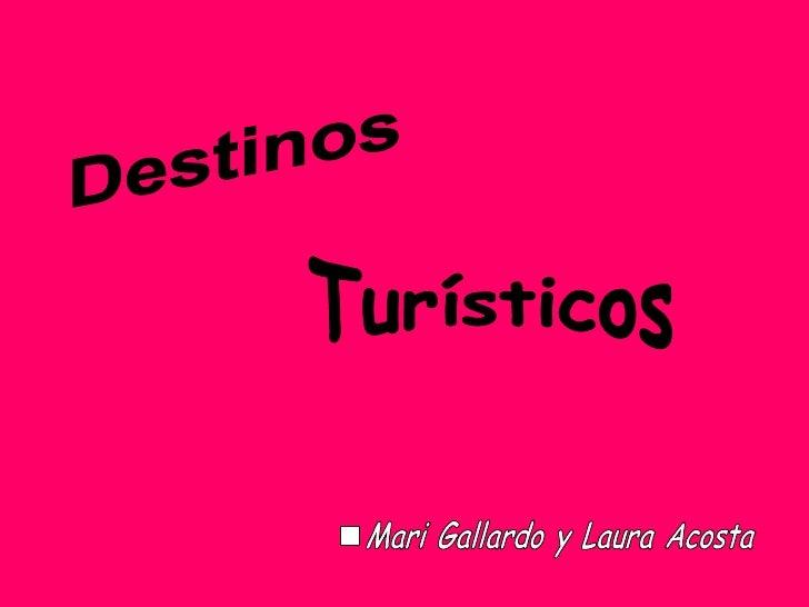 Destinos Turísticos Mari Gallardo y Laura Acosta .