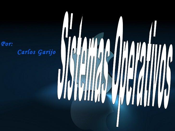 Sistemas Operativos Por: Carlos Garijo