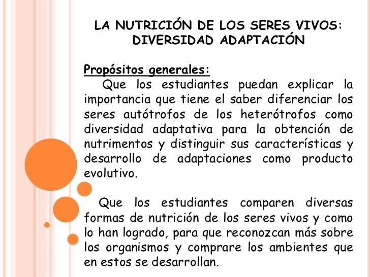 LA NUTRICIÓN DE LOS SERES VIVOS:      DIVERSIDAD ADAPTACIÓNPropósitos generales:   Que los estudiantes puedan explicar lai...