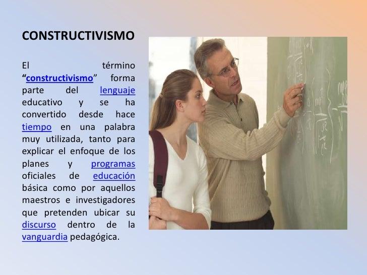 """CONSTRUCTIVISMO<br />El término """"constructivismo"""" forma parte del lenguaje educativo y se ha convertido desde hace tiempo ..."""