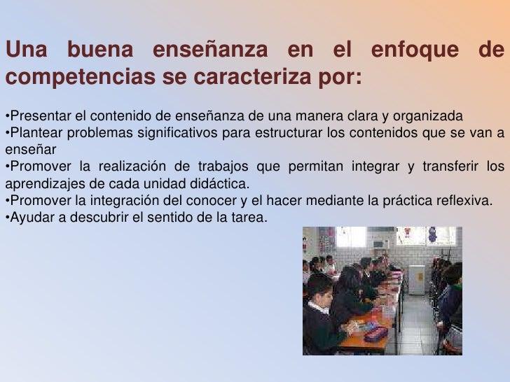 Una buena enseñanza en el enfoque de competencias se caracteriza por:<br /><ul><li>Presentar el contenido de enseñanza de ...
