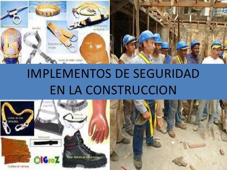 IMPLEMENTOS DE SEGURIDAD    EN LA CONSTRUCCION