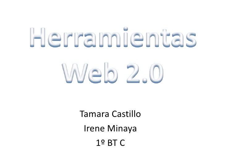 Herramientas Web 2.0<br />Tamara Castillo<br />Irene Minaya<br />1º BT C<br />