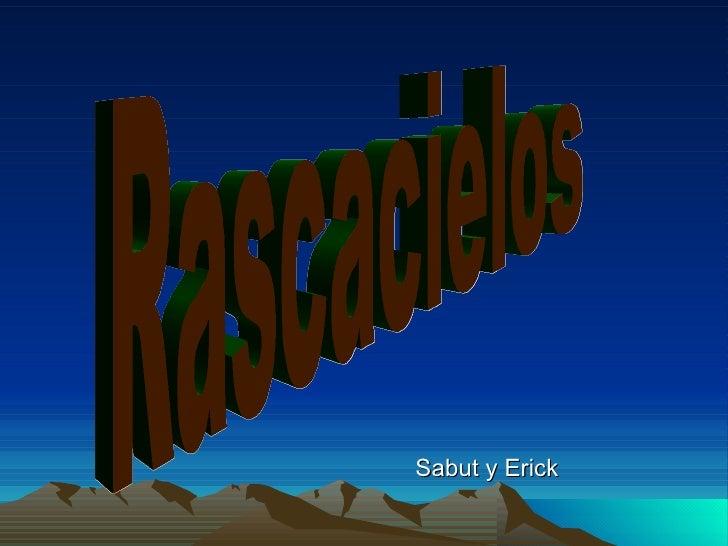 Sabut y Erick Rascacielos
