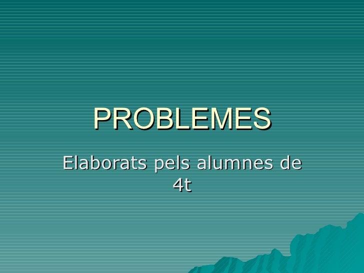 PROBLEMES Elaborats pels alumnes de 4t