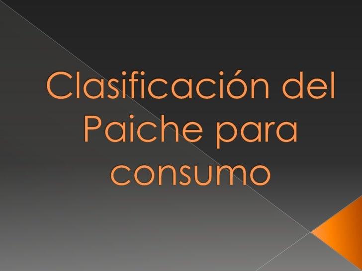 Clasificación del Paichepara consumo<br />