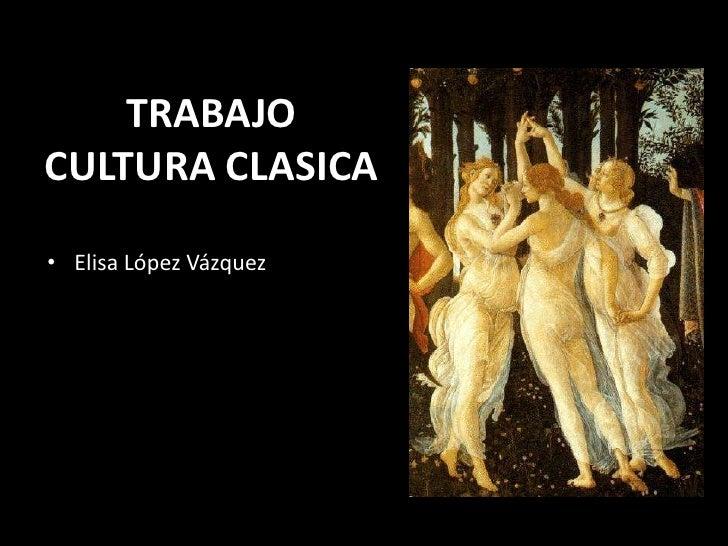 TRABAJO CULTURA CLASICA<br />Elisa López Vázquez<br />