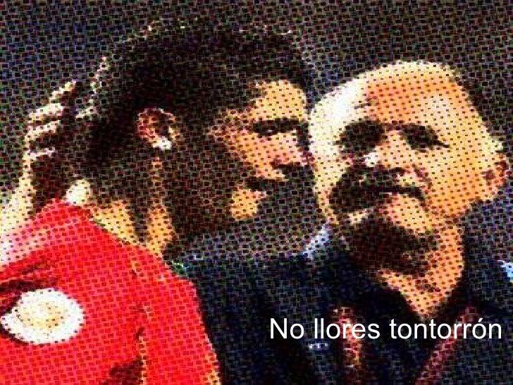 No llores tontorrón