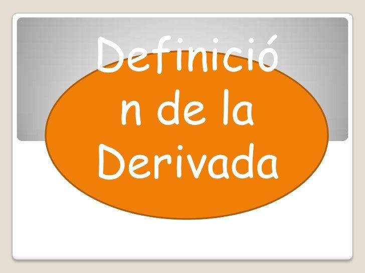 Definición de la Derivada.<br />