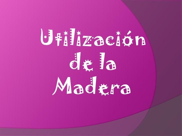 Utilización de la Madera<br />