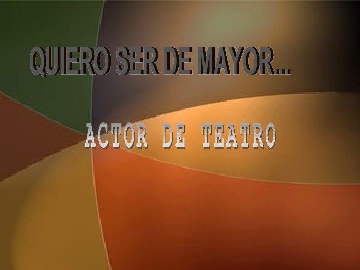 QUIERO SER DE MAYOR... ACTOR DE TEATRO