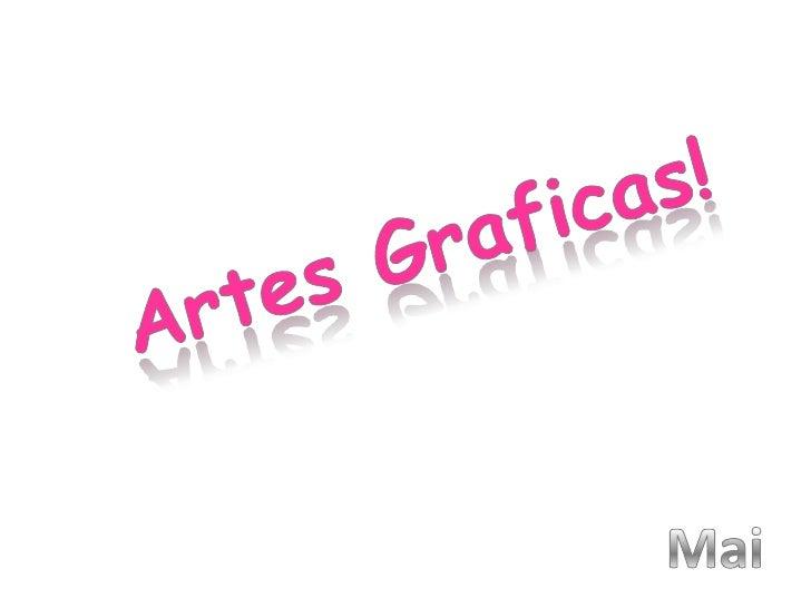 Artes Graficas!<br />Mai<br />