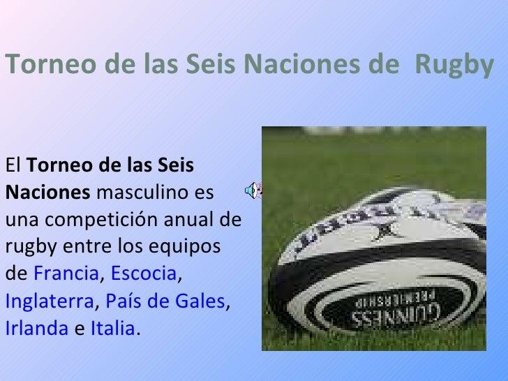 Torneo de las Seis Naciones de  Rugby El  Torneo de las Seis Naciones  masculino es una competición anual de rugby entre l...
