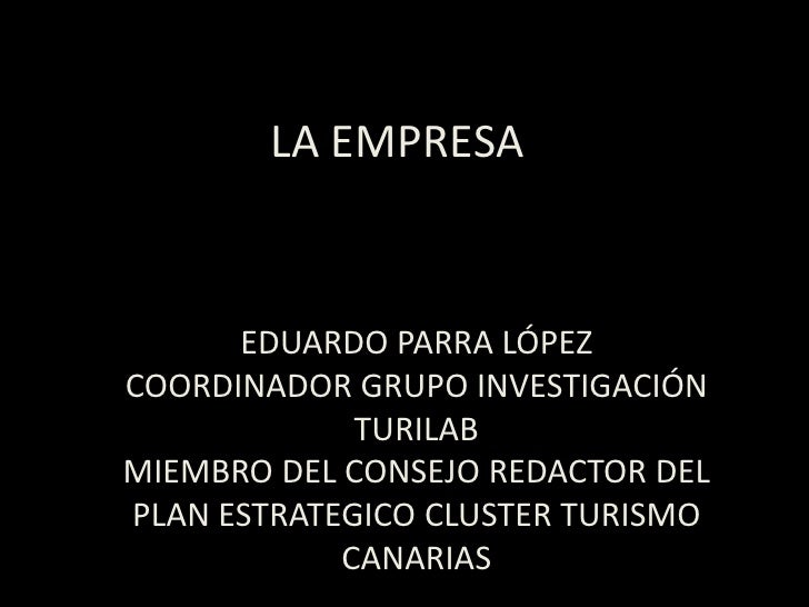 LA EMPRESA<br />EDUARDO PARRA LÓPEZ<br />COORDINADOR GRUPO INVESTIGACIÓN TURILAB<br />MIEMBRO DEL CONSEJO REDACTOR DEL PLA...