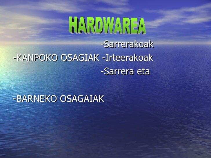 <ul><li>-Sarrerakoak </li></ul><ul><li>- KANPOKO  OSAGIAK -Irteerakoak </li></ul><ul><li>-Sarrera eta  </li></ul><ul><li>-...