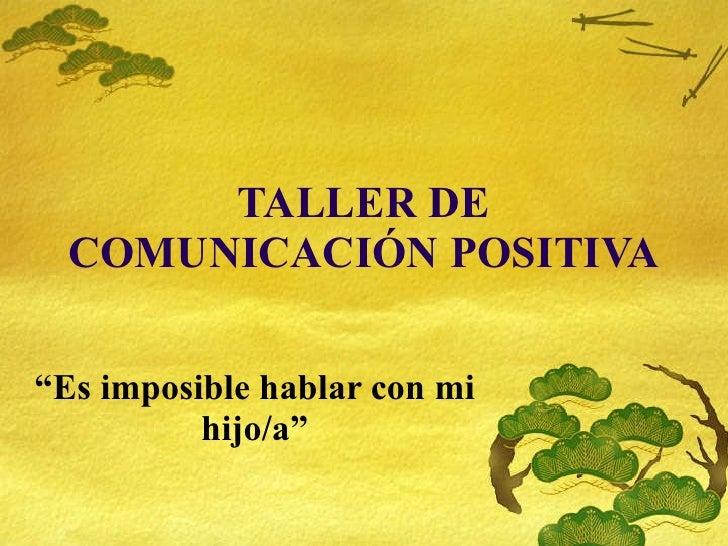 """TALLER DE COMUNICACI ÓN POSITIVA """" Es imposible hablar con mi hijo/a"""""""