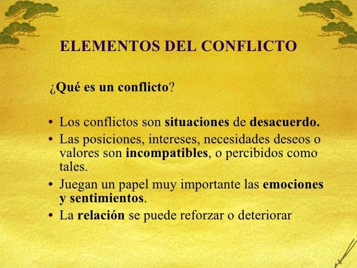 ELEMENTOS DEL CONFLICTO <ul><li>¿ Qué es   un   conflicto ? </li></ul><ul><ul><li>Los conflictos son  situaciones  de  des...