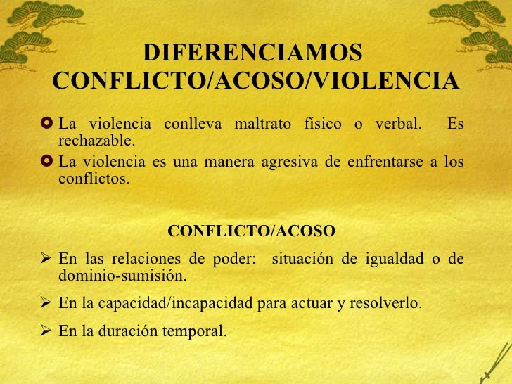 DIFERENCIAMOS  CONFLICTO/ACOSO/VIOLENCIA <ul><li>La violencia conlleva maltrato físico o verbal.  Es rechazable. </li></ul...
