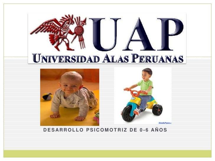 DESARROLLO PSICOMOTRIZ DE 0-6 AÑOS<br />