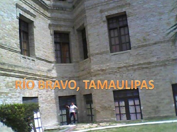 RÍO BRAVO, TAMAULIPAS<br />