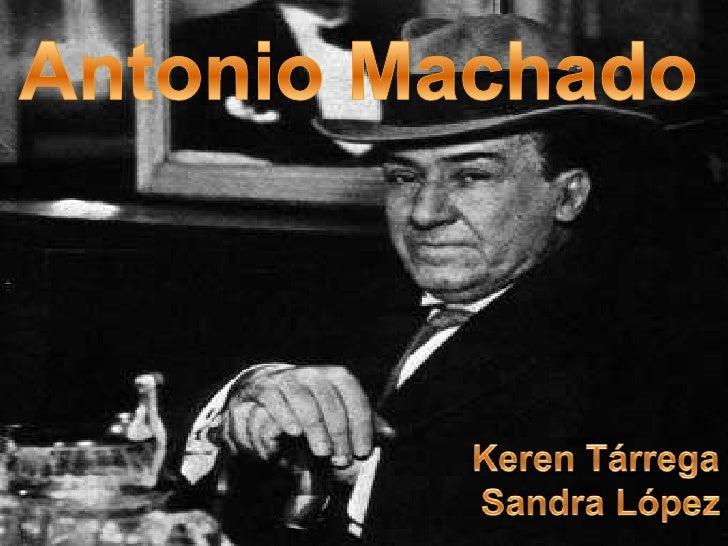 Antonio Machado<br />KerenTárrega<br /> Sandra López<br />