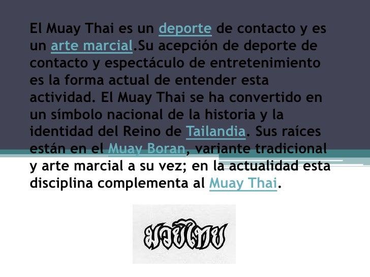El Muay Thai es un deporte de contacto y es un arte marcial.Su acepción de deporte de contacto y espectáculo de entretenim...