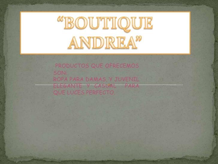 """""""BOUTIQUE ANDREA""""<br />PRODUCTOS QUE OFRECEMOS SON:<br />ROPA PARA DAMAS, Y JUVENIL ELEGANTE Y CASUAL  PARA QUE LUCES PERF..."""