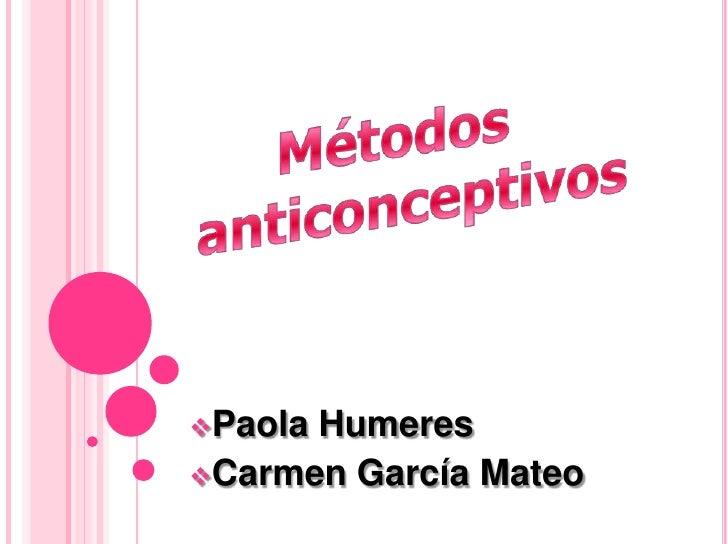 Métodos anticonceptivos<br /><ul><li>Paola Humeres