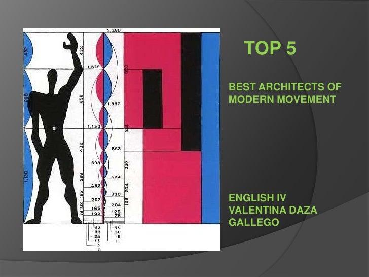 TOP 5<br />BEST ARCHITECTS OF<br />MODERN MOVEMENT <br />ENGLISH IV<br />VALENTINA DAZA     GALLEGO<br />