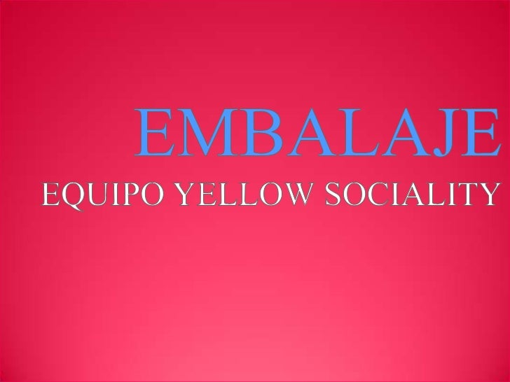 EMBALAJE<br />EQUIPO YELLOW SOCIALITY<br />