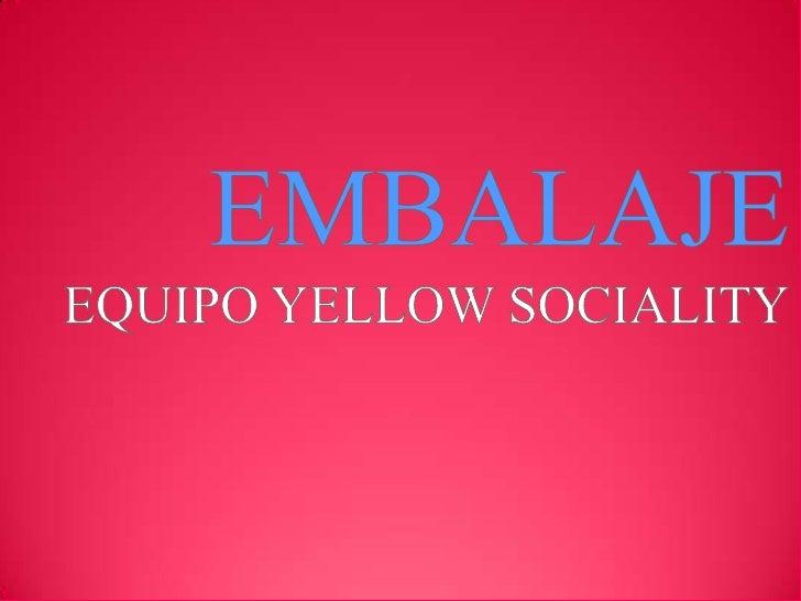 EMBALAJE<br />EQUIPO YELLOW SOCIALITY<br />