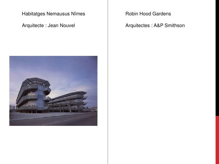 HabitatgesNemaususNîmes<br />Arquitecte : Jean Nouvel<br />Robin Hood Gardens<br />Arquitectes : A&P Smithson<br />